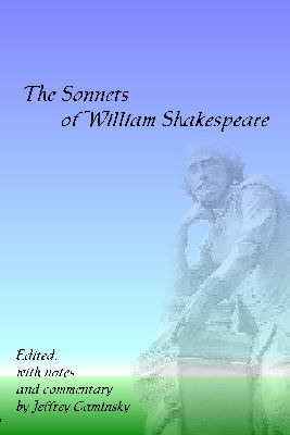 The Sonnets of William Shakespeare, edited with notes and commentary by Jeffrey Caminsky